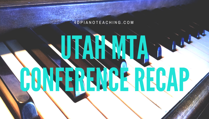 Utah MTA Conference Recap - 4dpianoteaching.com