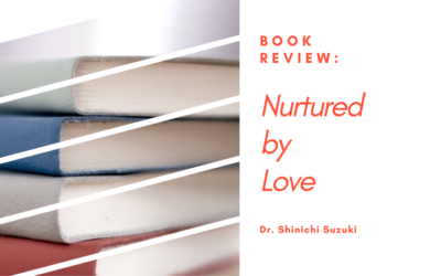 Book Review: Nurtured by Love, by Dr. Shinichi Suzuki