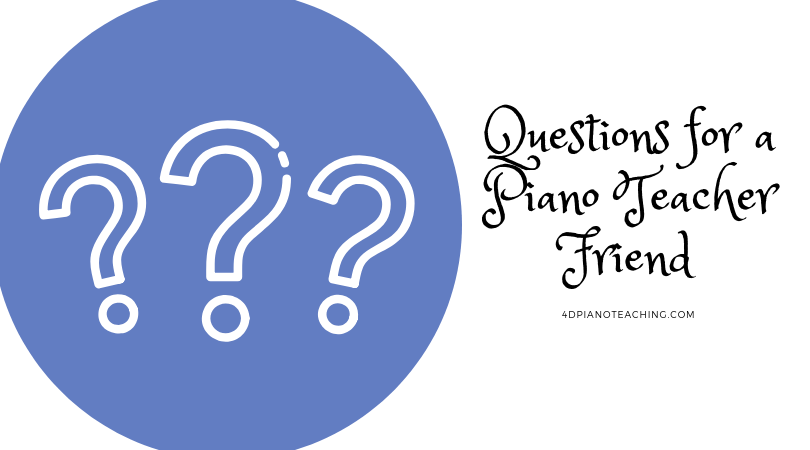 Questions for a Piano Teacher Friend – Part 1